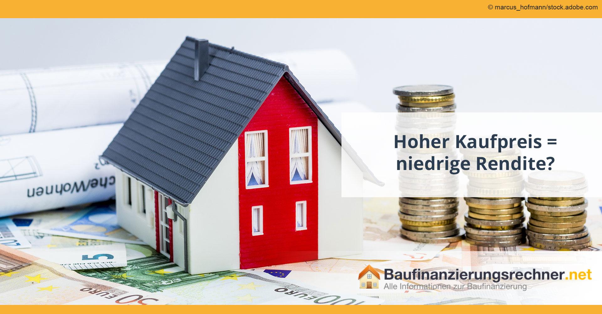 Hoher Kaufpreis, niedrige Rendite - unser Immobilienratgeber